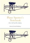 Plane Spotter's Notebook: Record And Log Plane Sightings Cover Image