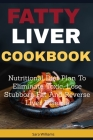 Fatty Liver Cookbook: Nutritional Diet Plan to Eliminate Toxic, Lose Stubborn Fat and Reverse Liver Disease Cover Image