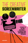 The Creative Screenwriter: 12 Rules to Follow--And Break--To Unlock Your Screenwriting Potential Cover Image
