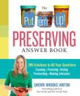 The Put 'em Up! Preserving Answer Book: 399 Solutions to All Your Questions: Canning, Freezing, Drying, Fermenting, Making Infusions Cover Image