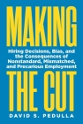 Making the Cut: Hiring Decisions, Bias, and the Consequences of Nonstandard, Mismatched, and Precarious Employment Cover Image