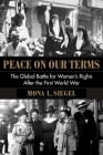 Peace on Our Terms: The Global Battle for Women's Rights After the First World War (Columbia Studies in International and Global History) Cover Image