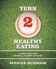 Turn 2 Healthy Eating: A Guide Book for Baseball Student Athletes Cover Image