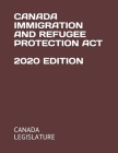 Canada Immigration and Refugee Protection ACT 2020 Edition Cover Image