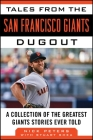 Tales from the San Francisco Giants Dugout: A Collection of the Greatest Giants Stories Ever Told (Tales from the Team) Cover Image