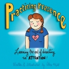 Practicing Presence: Learning the Art of Directing the Attention! Cover Image