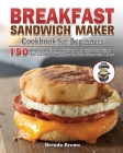 Breakfast Sandwich Maker Cookbook for Beginners Cover Image
