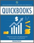 Quickbooks: Master Quickbooks In 3 Days and Raise Your Financial IQ. A Beginners Guide to Bookkeeping and Accounting for Small Bus Cover Image