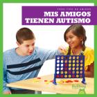 MIS Amigos Tienen Autismo (My Friend Has Autism) Cover Image