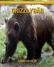 Grizzlybär: Sagenhafte Bilder und Fakten Cover Image
