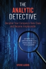 The Analytic Detective: Decipher Your Company's Data Clues and Become Irreplaceable Cover Image