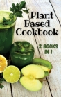 PLANT BASED COOKBOOK - This Book Contains 2 Manuscripts ! (Rigid Cover Version - English Language Edition): If you want to learn how to improve your w Cover Image