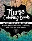 Nurse Coloring Book: Sweary Midnight Edition - A Totally Relatable Swear Word Adult Coloring Book Filled with Nurse Problems Cover Image
