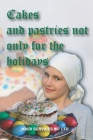 Cakes and pastries not only for the holidays: 180 cake recipes. For the Easter table and other occasions. A collection of easy-to-prepare and proven r Cover Image