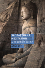 Satipatthana Meditation: A Practice Guide Cover Image