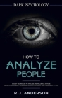 How to Analyze People: Dark Psychology - Secret Techniques to Analyze and Influence Anyone Using Body Language, Human Psychology and Personal Cover Image