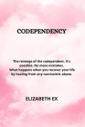 Codependency: The Revenge of the Codependent. It's Possible. No More Mistakes. What Happens When You Recover Your Life by Healing fr Cover Image
