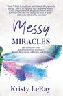 Messy Miracles: The Unfiltered Truth about Manifesting Abundance Through Depression, Addiction, and Divorce Cover Image