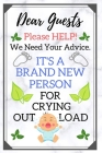 Dear Guests Please Help We Need Your Advice: Humorous And Crying Out Load Baby Shower Guest Book Cover Image