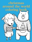 Christmas Around The World Coloring Book: An Adult Coloring Book with Fun, Easy, and Relaxing Coloring Pages for Animal Lovers Cover Image