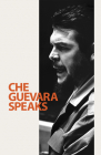 Che Guevara Speaks: Selected Speeches and Writings Cover Image