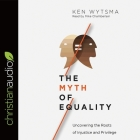 Myth of Equality Lib/E: Uncovering the Roots of Injustice and Privilege Cover Image