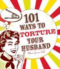 101 Ways to Torture Your Husband Cover Image
