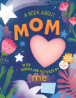 A Book about Mom with Words and Pictures by Me: A Fill-in Book with Stickers! Cover Image