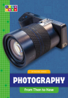 Photography from Then to Now (Sequence Developments in Technology) Cover Image