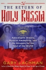 The Return of Holy Russia: Apocalyptic History, Mystical Awakening, and the Struggle for the Soul of the World Cover Image