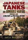 Japanese Tanks and Armoured Warfare 1932-45: A Military and Political History Cover Image