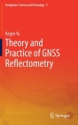 Theory and Practice of Gnss Reflectometry (Navigation: Science and Technology #9) Cover Image