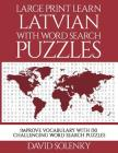 Large Print Learn Latvian with Word Search Puzzles: Learn Latvian Language Vocabulary with Challenging Easy to Read Word Find Puzzles Cover Image
