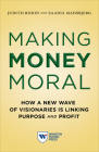 Making Money Moral: How a New Wave of Visionaries Is Linking Purpose and Profit Cover Image