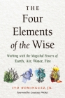 The Four Elements of the Wise: Working with the Magickal Powers of Earth, Air, Water, Fire Cover Image