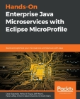 Hands-On Enterprise Java Microservices with Eclipse MicroProfile: Build and optimize your microservice architecture with Java Cover Image