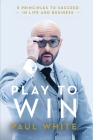 Play to Win: 5 Principles to Succeed in Life and Business Cover Image