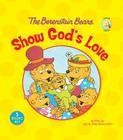 The Berenstain Bears Show God's Love (Berenstain Bears Living Lights) Cover Image