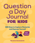 Question a Day Journal for Kids: 365 Days to Capture Memories and Express Yourself Cover Image