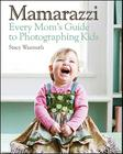 Mamarazzi: Every Mom's Guide to Photographing Kids Cover Image