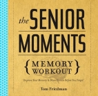 The Senior Moments Memory Workout: Improve Your Memory & Brain Fitness Before You Forget! Cover Image