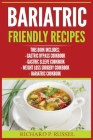 Bariatric Friendly Recipes: Gastric Bypass Cookbook, Gastric Sleeve Cookbook, Weight Loss Surgery Cookbook, Bariatric Cookbook Cover Image