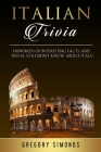 Italian Trivia: Hundreds of Interesting Facts and Trivia You Didn't Know About Italy Cover Image