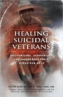 Healing Suicidal Veterans: Recognizing, Supporting and Answering Their Pleas for Help Cover Image