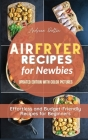 Air Fryer Recipes for Newbies: Effortless and Budget-Friendly Recipes for Beginners Cover Image