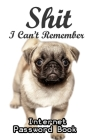 Shit I Can't Remember: Internet password book with alphabet tabs: Cover for dog lovers: Pug puppy (Size 6x9) Cover Image