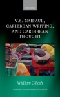 V.S. Naipaul, Caribbean Writing, and Caribbean Thought (Oxford English Monographs) Cover Image