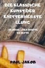 Die Klassische Kunst Der Knitterherstellung 50 Süsse & Herzhafte Rezepte Cover Image