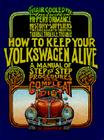 How to Keep Your Volkswagen Alive: A Manual of Step-by-Step Procedures for the Compleat Idiot Cover Image