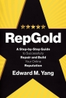 RepGold: A Step-by-Step Guide to Successfully Repair and Build Your Online Reputation Cover Image
